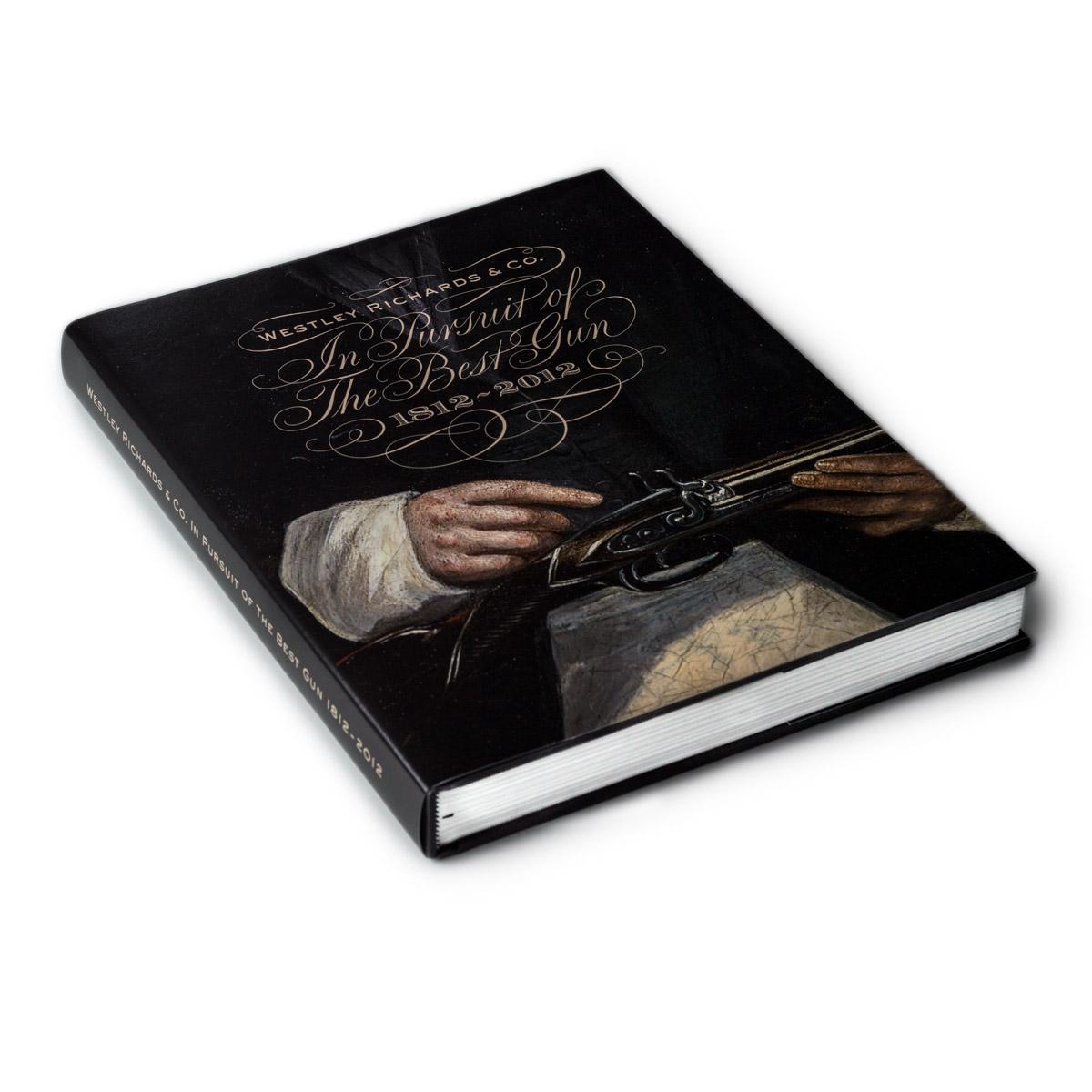 Westley Richards, In Pursuit of the Best Gun 1812 -2012.