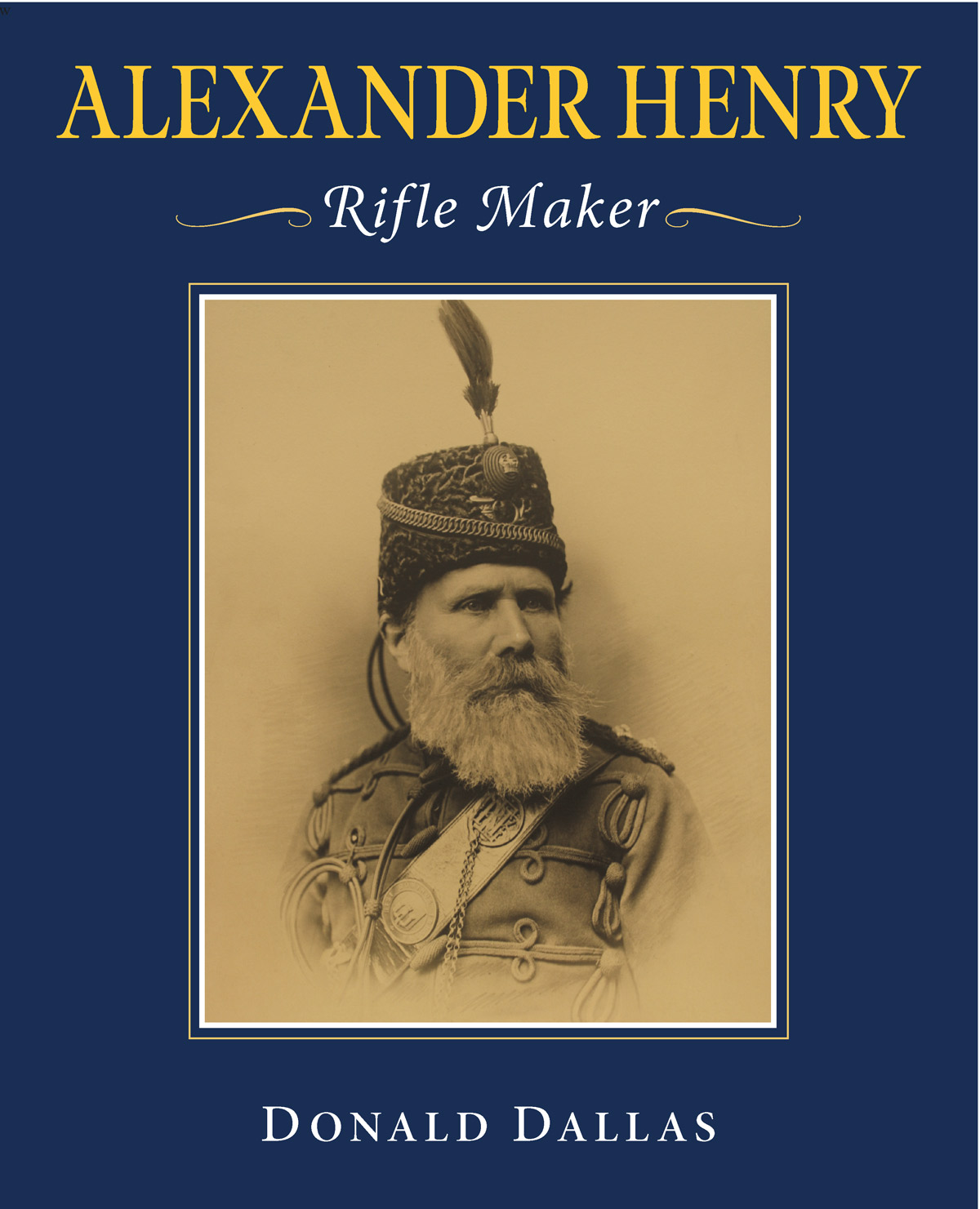 'Alexander Henry - Rifle Maker' By Donald Dallas